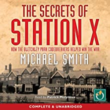 The Secrets of Station X: How the Bletchley Park codebreakers helped win the war  by Michael Smith Narrated by Patrick Molyneux