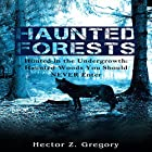 Haunted Forests: Hunted in the Undergrowth: Haunted Woods You Should Never Enter Hörbuch von Hector Z. Gregory Gesprochen von: David Gilmore