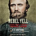 Rebel Yell: The Violence, Passion, and Redemption of Stonewall Jackson (       UNABRIDGED) by S. C. Gwynne Narrated by Cotter Smith