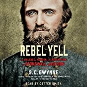 Rebel Yell: The Violence, Passion, and Redemption of Stonewall Jackson | [S. C. Gwynne]