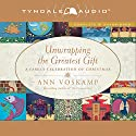 Unwrapping the Greatest Gift: A Family Celebration of Christmas Audiobook by Ann Voskamp Narrated by Ann Voskamp