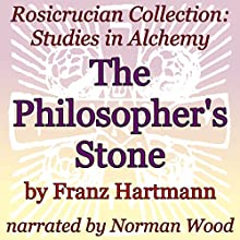 The Philosopher's Stone: Rosicrucian Collection: Studies in Alchemy (       UNABRIDGED) by Franz Hartmann Narrated by Norman Wood