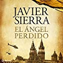 El Ángel Perdido [The Lost Angel] Audiobook by Javier Sierra Narrated by Alba Sola