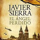 El Ángel Perdido [The Lost Angel] Audiobook by Javier Sierra Narrated by Alba Sola