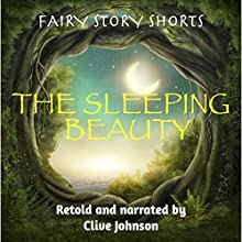 The Sleeping Beauty: Fairy Story Shorts Audiobook by Clive Johnson Narrated by Clive Johnson