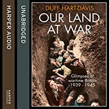 Our Land at War (       UNABRIDGED) by Duff Hart-Davis Narrated by Hugh Kermode