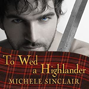 To Wed a Highlander: McTiernay Brothers, Book 2 | [Michele Sinclair]