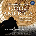 Rediscovering God in America: Reflections on the Role of Faith in Our Nation's History and Future Audiobook by Newt Gingrich, Callista Gingrich - photographer Narrated by Newt Gingrich, Callista Gingrich