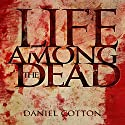 Life Among the Dead Audiobook by Daniel Cotton Narrated by Scott Parkinson