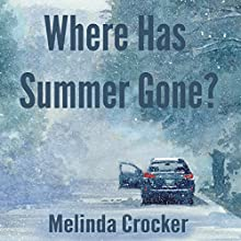 Where Has Summer Gone? Audiobook by Melinda Crocker Narrated by Christina M. Eanes