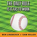 The Only Rule Is It Has to Work: Our Wild Experiment Building a New Kind of Baseball Team Audiobook by Ben Lindbergh, Sam Miller Narrated by Kirby Heyborne, John Pruden