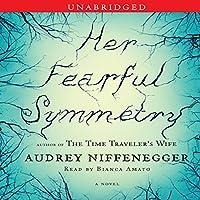 Her Fearful Symmetry: A Novel Hörbuch von Audrey Niffenegger Gesprochen von: Bianca Amato
