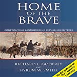 Home of the Brave: Confronting & Conquering Challenging Time | Richard L Godfrey,Hyrum W Smith