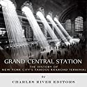 Grand Central Station: The History of New York City's Famous Railroad Terminal Audiobook by  Charles River Editors Narrated by Ian H. Shattuck