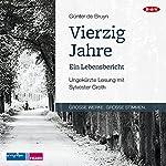 Vierzig Jahre: Ein Lebensbericht | Günter de Bruyn