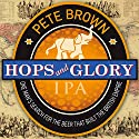 Hops and Glory Audiobook by Pete Brown Narrated by Cameron Stewart