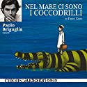 Nel mare ci sono i coccodrilli Audiobook by Fabio Geda Narrated by Paolo Briguglia