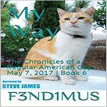 My Way: The Chronicles of a Regular American Guy, May 7, 2017, Book 6 Audiobook by  F3ND1MUS Narrated by Steve James