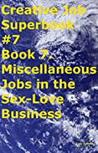 Creative Job Superbook 7 Book 7 Miscellaneous Jobs in the Sex-Love Business