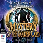 Troubletwisters, Book 3: The Mystery of the Golden Card (       UNABRIDGED) by Garth Nix, Sean Williams Narrated by Stanley McGeagh