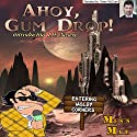 Ahoy Gum Drop! Audiobook by Miss Mae Narrated by Owen McCuen