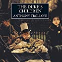 The Duke's Children (       UNABRIDGED) by Anthony Trollope Narrated by Timothy West