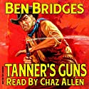 Tanner's Guns: A Ben Bridges Western Audiobook by Ben Bridges Narrated by Chaz Allen