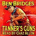 Tanner's Guns: A Ben Bridges Western Audiobook by Ben Bridges Narrated by Chaz Allen