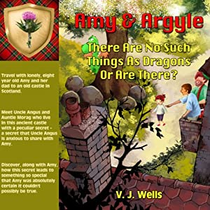 Amy and Argyle: There Are No Such Things As Dragons ~ Or Are There? - Volume 1 | [V. J. Wells]