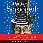 Don't Get Scrooged: How to Thrive in a World Full of Obnoxious, Incompetent, Arrogant, and Downright Mean-Spirited People | Richard Carlson