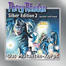 Das Mutanten-Korps (Perry Rhodan Silber Edition 2) Hörbuch von Clark Darlton, K.H. Scheer, Kurt Mahr Gesprochen von: Josef Tratnik