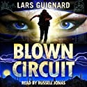 Blown Circuit: Circuit Series, #2 (       UNABRIDGED) by Lars Guignard Narrated by Russell Jonas