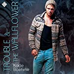 Trouble & the Wallflower   Kade Boehme