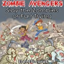 Slay the Zombies or Fart Trying: Zombie Avengers, Volume 1 (       UNABRIDGED) by Earl Edwards Narrated by Andrew L. Barnes