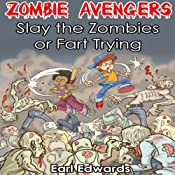 Slay the Zombies or Fart Trying: Zombie Avengers, Volume 1 | [Earl Edwards]