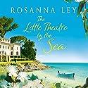 The Little Theatre by the Sea Hörbuch von Rosanna Ley Gesprochen von: Juliette Burton