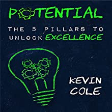 Potential: The 5 Pillars to Unlock Excellence (       UNABRIDGED) by Kevin Cole Narrated by Greg Zarcone