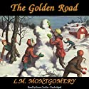 The Golden Road Audiobook by L. M. Montgomery Narrated by Grace Conlin