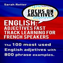 English: Adjectives Fast Track Learning for French Speakers: The 100 Most Used English Adjectives with 800 Phrase Examples Audiobook by Sarah Retter Narrated by Victoria Kempf
