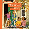 Needle and Thread: Main Street, Book 2 (       UNABRIDGED) by Ann M. Martin Narrated by Ariadne Meyers