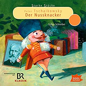 Peter Tschaikowsky: Der Nussknacker (Starke Stücke) Hörspiel