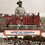 Rough Riders: Theodore Roosevelt, His Cowboy Regiment, and the Immortal Charge up San Juan Hill | Mark Lee Gardner