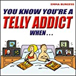 You Know You're a Telly Addict When... | Emma Burgess