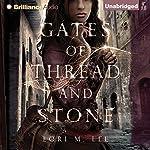 Gates of Thread and Stone: Gates of Thread and Stone, Book 1 | Lori M. Lee