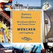 München und Umgebung: Bierschaumwölkchen und Frauen-Türme Hörbuch von Barbara Bronnen, Martina Baumer, André Horstmann Gesprochen von: Doris Wolters