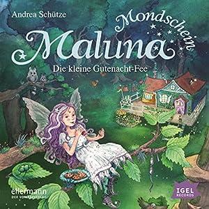 Die kleine Gutenacht-Fee (Maluna Mondschein 1) Hörbuch
