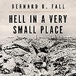 Hell in a Very Small Place: The Siege of Dien Bien Phu   Bernard B. Fall