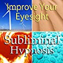 Improve Your Eyesight Subliminal Affirmations: Increase Vision & Healthy Eyes, Solfeggio Tones, Binaural Beats, Self Help Meditation Hypnosis  by Subliminal Hypnosis Narrated by Joel Thielke