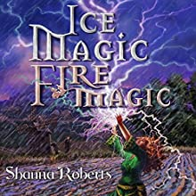 Ice Magic, Fire Magic Audiobook by Shauna Roberts Narrated by Darla Middlebrook