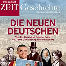 Die neuen Deutschen: Vom Dreißigjährigen Krieg bis heute. 400 Jahre Einwanderung nach Deutschland (ZEIT Geschichte) (       gekürzt) von  DIE ZEIT Gesprochen von:  N.N.